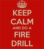 Keep calm and do a fire drill